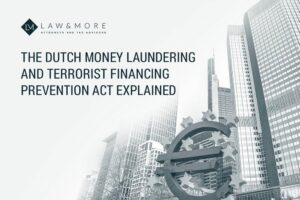 The Dutch money laundering and terrorist financing prevention act explained