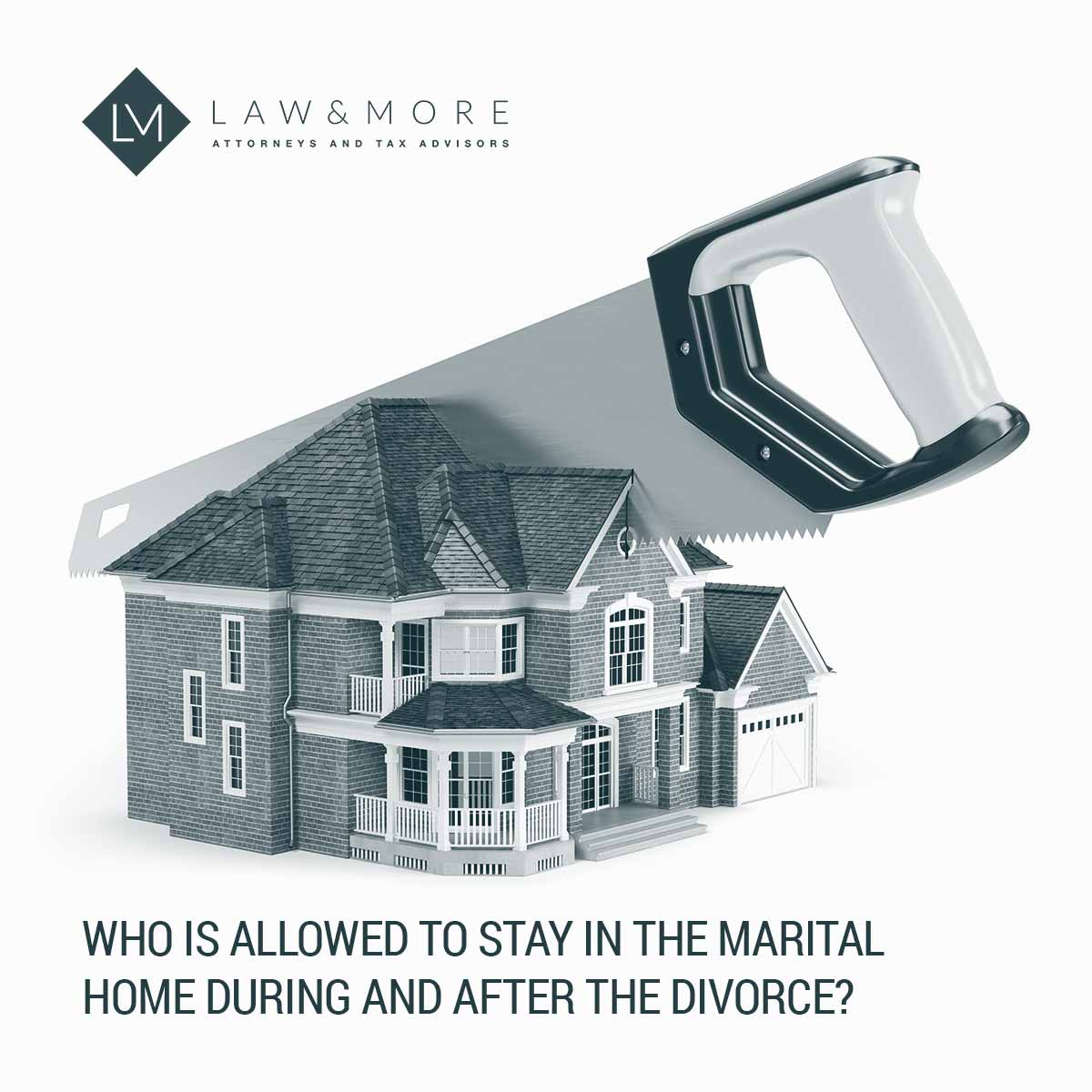 Who is allowed to stay in the marital home during and after the divorce?